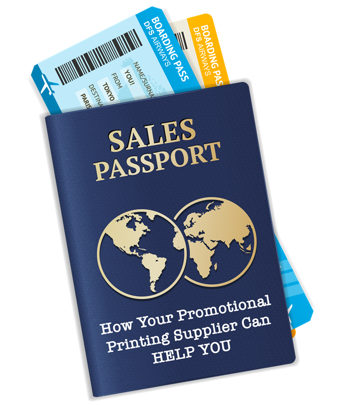 SALES PASSPORT: How Your Promotional Printing Supplier Can HELP YOU