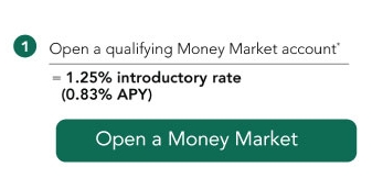 (1) Open a qualifying money market account* with a 1.25% introductory rate (0.83% APY) Click to open a money market