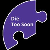 Die Too Soon