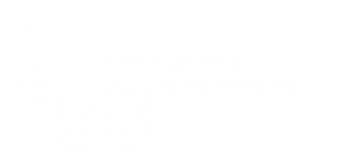40 to 50 life is getting more complex