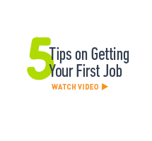 5 Tips on getting your first job. Watch video >