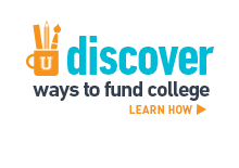 Discover ways to fund college. Learn how >