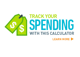 Track spending with this calculator. Learn More >