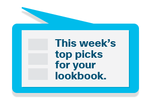 This week's top picks for your lookbook