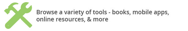 Browse a variety of tools - books, mobile apps, online resources, & more