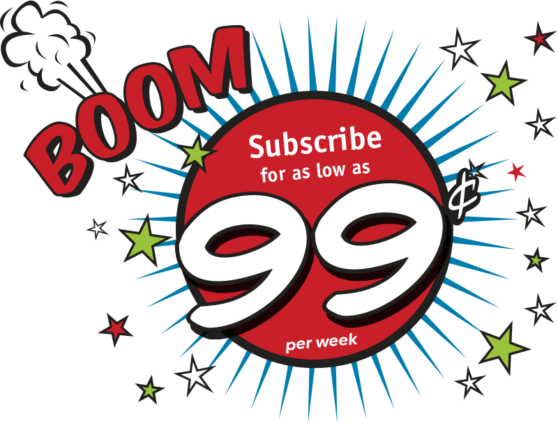 BOOM! Subscribe for as low as 99¢ per week
