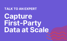Capture  First-Party  Data at Scale